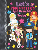 Let s Play Dress Up And Draw Me Today Book