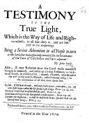A Testimony to the True Light ... The second edition unto which is added a Præfatory word, by B. F. [With a letter by Benjamin Furly.]