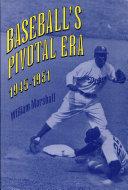 Baseball s Pivotal Era  1945 1951