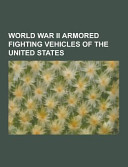 World War Ii Armored Fighting Vehicles of the United States Book