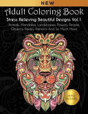 Adult Coloring Book  Stress Relieving Beautiful Designs  Vol  1   Animals  Mandalas  Landscapes  Flowers  People  Objects  Paisley Patterns