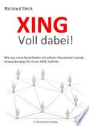 XING - Voll dabei!  : Wie aus einer Karteileiche ein aktiver Netzwerker wurde ; Anwendertipps für Ihren XING Auftritt