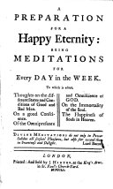 Pdf A preparation for a happy eternity: being meditations for every day in the week. To which is added, thoughts on the different states and conditions of good and bad men ... The happiness of souls in heaven. [The dedication signed: Tho. Sampson.]