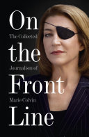 On the Front Line: The Collected Journalism of Marie Colvin Pdf/ePub eBook