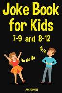 Joke Book for Kids 7 9   8 12