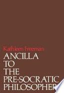 Ancilla to the Pre-Socratic Philosophers