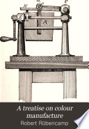 A Treatise on Colour Manufacture
