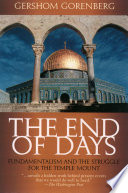 The End of Days  Fundamentalism and the Struggle for the Temple Mount Book PDF