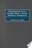 """Organizational Success Through Effective Human Resources Management"" by Ronald R. Sims"