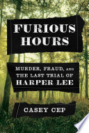 link to Furious hours : murder, fraud, and the last trial of Harper Lee in the TCC library catalog