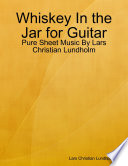 Read Online Whiskey In the Jar for Guitar - Pure Sheet Music By Lars Christian Lundholm For Free