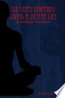 Six Steps Towards Living a Better Life Book