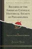 Records Of The American Catholic Historical Society Of Philadelphia Vol 30 Classic Reprint