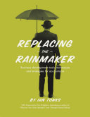 Replacing the Rainmaker: Business Development Tools, Techniques and Strategies for Accountants Pdf/ePub eBook