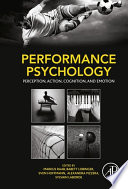"""Performance Psychology: Perception, Action, Cognition, and Emotion"" by Markus Raab, Babett Lobinger, Sven Hoffmann, Alexandra Pizzera, Sylvain Laborde"