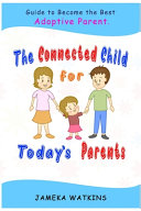 The Connected Child for Today s Parents