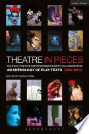 Theatre in Pieces  Politics  Poetics and Interdisciplinary Collaboration
