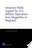 American Public Support for U S  Military Operations from Mogadishu to Baghdad
