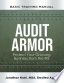 Audit Armor Basic Training Manual: Protect Your Growing Business from the IRS
