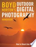 Boyd Norton s Outdoor Digital Photography Handbook