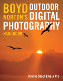 Boyd Norton s Outdoor Digital Photography Handbook