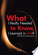 What I Really Needed to Know  I Learned in AA    Alcoholics Anonymous
