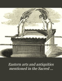 Eastern Arts and Antiquities Mentioned in the Sacred Scriptures