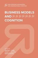 Business models and cognition / edited by Kristian J. Sund, Robert J. Galavan, Marcel Bogers