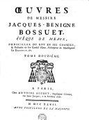 OEUVRES DE MESSIRE JACQUES-BENIGNE BOSSUET, ÉVÊQUE DE MEAUX, CONSEILLER DU ROY EN SES CONSEILS, & Ordinaire en son Conseil d'Etat, Précepteur de Monseigneur LE DAUPHIN, [et]c