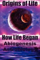 Origins Of Life How Life Began Abiogenesis Astrobiology