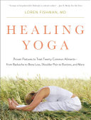 Healing Yoga  Proven Postures to Treat Twenty Common Ailments from Backache to Bone Loss  Shoulder Pain to Bunions  and More
