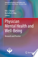 """""""Physician Mental Health and Well-Being: Research and Practice"""" by Kirk J. Brower, Michelle B. Riba"""