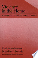 """Violence in the Home: Multidisciplinary Perspectives"" by Karel Kurst-Swanger, Assistant Professor of Department of Public Justice Karel Kurst-Swanger, Jacqueline L. Petcosky"