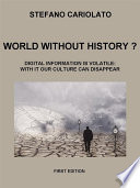 World without history? Digital information is volatile: with it our culture can disappear but its preservation can save us