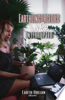 Earthlingorgeous Life Interrupted