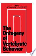 The Ontogeny of Vertebrate Behavior