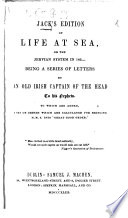 Jack's edition of Life at Sea: or, the Jervian system in 183-, being a series of Letters by an old Irish Captain of the Head to his nephew. To which are added, a set of orders, etc