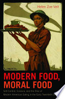 """Modern Food, Moral Food: Self-Control, Science, and the Rise of Modern American Eating in the Early Twentieth Century"" by Helen Zoe Veit"