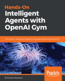 Hands On Intelligent Agents with OpenAI Gym