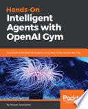 """Hands-On Intelligent Agents with OpenAI Gym: Your guide to developing AI agents using deep reinforcement learning"" by Praveen Palanisamy"