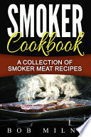 Smoker Cookbook A Collection Of Smoker Meat Recipes Book PDF