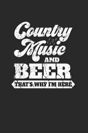 Country Music And Beer That s Why I m Here