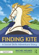 Finding Kite  A Social Skills Adventure Story