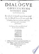 A Dialogue concerning Witches and Witchcrafts  In which is layed open how craftily the Divell deceiveth not onely the Witches  but many other etc  B L  Book
