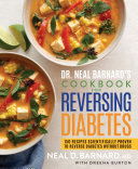 Dr  Neal Barnard s Cookbook for Reversing Diabetes