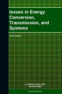Issues in Energy Conversion, Transmission, and Systems: 2011 Edition