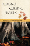 Pleading, cursing, praising: conversing with God through the Psalms