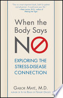 """""""When the Body Says No: Understanding the Stress-Disease Connection"""" by Gabor Mate"""