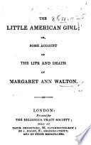 The Little American Girl  Or Some Account of the Life and Death of Margaret Ann Walton
