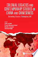 Colonial Legacies And Contemporary Studies Of China And Chineseness Unlearning Binaries Strategizing Self